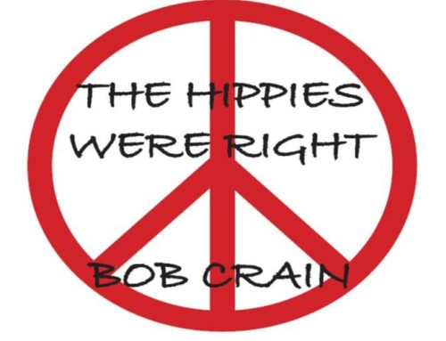 THE HIPPIES WERE RIGHT … a true story